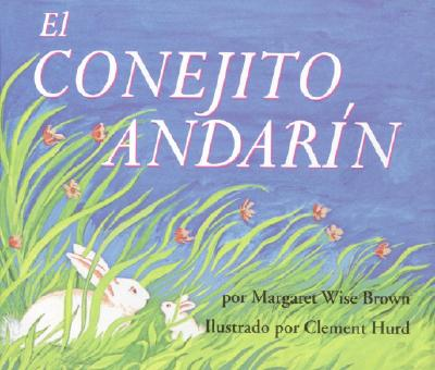 El conejito andarin / The Runaway Bunny By Brown, Margaret Wise/ Hurd, Clement (ILT)/ Marcuse, Aida E.
