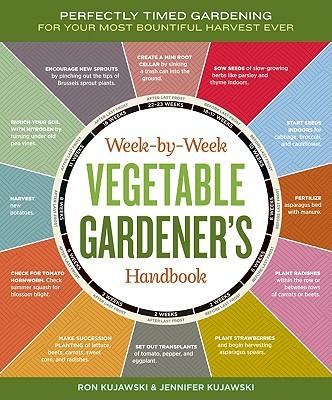 The Week-by-week Vegetable Gardening Handbook By Kujawski, Ron/ Kujawski, Jennifer