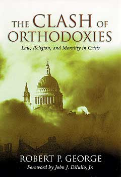 The Clash of Orthodoxies By George, Robert P.